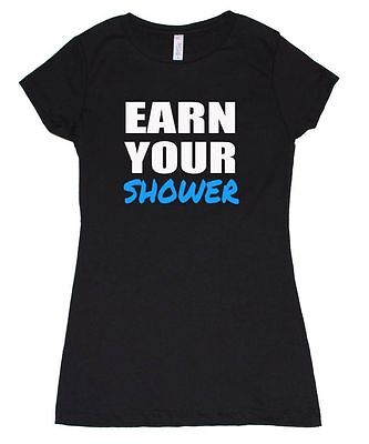 WOMEN T SHIRT EARN YOUR SHOWER WORKOUT GYM CROSSFIT RUNNING TRAINING YOGA FUNNY