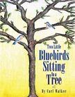 Two Little Bluebirds Sitting in a Tree by Carl Walker (Paperback / softback, 2014)