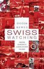 Swiss Watching von Diccon Bewes (2012, Taschenbuch)