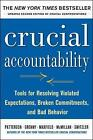 Crucial Accountability: Tools for Resolving Violated Expectations, Broken Commitments, and Bad Behavior, Second Edition by Joseph Grenny, David Maxfield, Al Switzler, Kerry Patterson, Ron McMillan (Paperback, 2013)