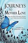 Journeys to Mother Love: Nine Women Tell Their Stories of Forgiveness & Healing by Cladach Publishing (Paperback / softback, 2012)