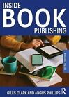 Inside Book Publishing by Angus Phillips (Paperback, 2014)