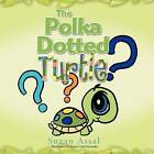 The Polka Dotted Turtle by Suzan Assal (Paperback / softback, 2011)