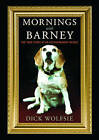Mornings with Barney: The True Story of an Extraordinary Beagle by Dick Wolfsie (Paperback / softback, 2013)
