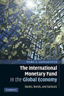 The International Monetary Fund in the Global Economy: Banks, Bonds, and Bailouts by Mark S. Copelovitch (Hardback, 2010)