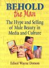 Behold the Man: The Hype and Selling of Male Beauty in Media and Culture by Edisol W. Dotson, John DeCecco (Paperback, 1998)