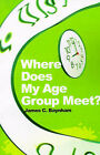 Where Does My Age Group Meet? by James C Baynham (Paperback / softback, 2001)