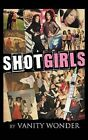 Shot Girls by Vanity Wonder (Hardback, 2012)