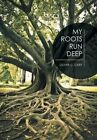 My Roots Run Deep by Oliver C Cary (Hardback, 2016)