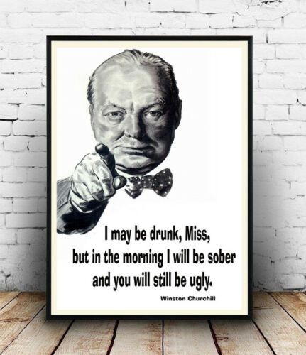 Words Winston Churchill Quote artwork Poster I May be drunk Miss