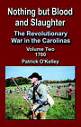 Nothing But Blood and Slaughter: The Revolutionary War in the Carolinas - Volume 2 1780 by Patrick O'Kelley (Paperback, 2004)