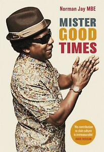 Mister-Good-Times-The-enthralling-life-story-of-a-legendary-DJ-by-Norman-Jay