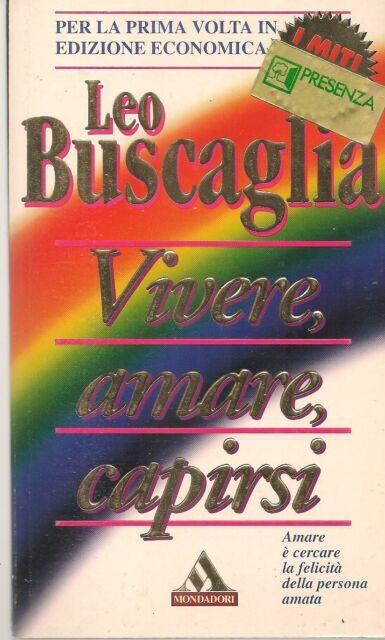 VIVERE AMARE CAPIRSI - LEO BUSCAGLIA - I MITI MONDADORI