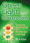 Green Light Classrooms: Teaching Techniques That Accelerate Learning by Richard Allen (Paperback, 2008)