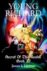 Young Richard Secret of The Realm Book II 9780595665976 by James L. Leichner