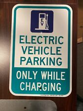 Electric Vehicle Parking Only While Charging Aluminum Sign 12x 18