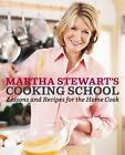 Cooking School : Lessons and Recipes for the Home Cook by Martha Stewart (2008, Hardcover)