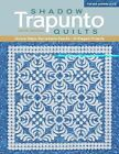 Shadow Trapunto Quilts : Simple Steps, Remarkable Results, 30 Elegant Projects by Geta Grama (2012, Mixed Media)