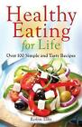 Healthy Eating for Life: Over 100 Simple and Tasty Recipes by Robin Ellis (Paperback, 2014)