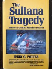 The Sultana Tragedy : America's Greatest Maritime Disaster by Jerry O   Potter (1992, Hardcover)