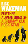 NEW Further Adventures of a Grumpy Old Rock Star by Rick Wakeman