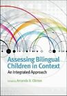 Assessing Bilingual Children in Context: An Integrated Approach by American Psychological Association (Hardback, 2013)