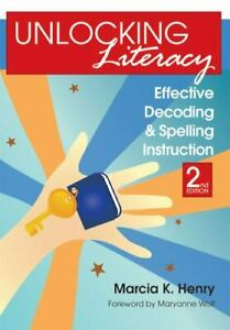 Unlocking Literacy: Effective Decoding and Spelling Instruction, Second Edition,