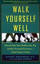 Walk Yourself Well: Eliminate Back, Neck, Shoulder, Knee, Hip, and Other Structu