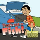 That's Not a Fish by F J Peppers 9781456764234 Paperback 2011
