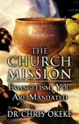 The Church Mission: Evangelism: You Are Mandated by Dr Chris Okeke (Paperback / softback, 2013)