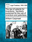 The Law of Patents for Inventions: Familiarly Explained for the Use of Inventors and Patentees. by William Carpmael (Paperback / softback, 2010)