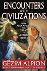 Encounters with Civilizations: From Alexander the Great to Mother Teresa by Gezim Alpion (Paperback, 2011)