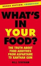 What's in Your Food? : The Truth about Additives from Aspartame to Xanthan...