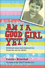 Am I a Good Girl Yet?: Childhood Abuse Had Shattered Her. Could She Ever be Whole? by Carolyn Bramhall (Paperback, 2005)