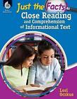Just the Facts: Close Reading and Comprehension of Informational Text: Close Reading and Comprehension of Informational Text by Lori Oczkus (Paperback / softback, 2014)