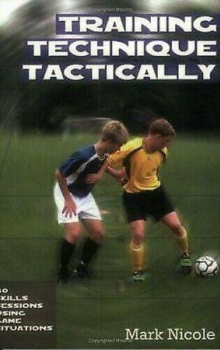 Fußball: Training Technik Tactically : 40 Skills Sessions mit Spiel Situationen