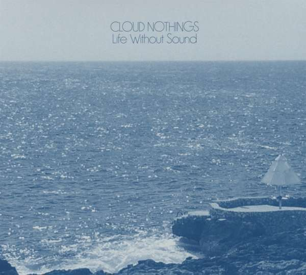 Cloud Nothings - Life Without Sound Nuevo CD