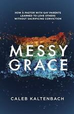 Messy Grace : How a Pastor with Gay Parents Learned to Love Others Without Sacrificing Conviction by Caleb Kaltenbach (2015, Paperback)