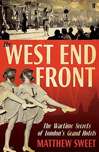1 of 1 - The West End Front: The Wartime Secrets of Londo... by Sweet, Matthew 0571234771