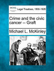 Crime and the Civic Cancer -- Graft by Michael L McKinley (Paperback / softback, 2010)