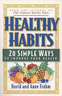 Healthy Habits: 20 Simple Ways to Improve Your Health by David J. Frahm (Paperback)