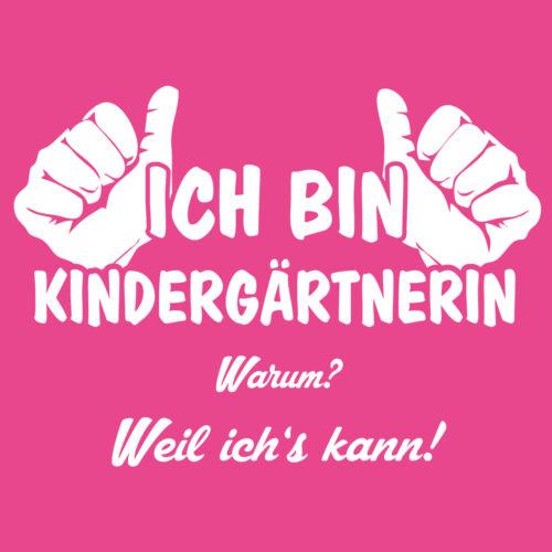 Abschiedsgeschenk Damen T-Shirt weil ich/'s kann Ich bin Kindergärtnerin