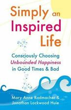 Simply an Inspired Life: Consciously Choosing Unbounded Happiness in Good Times