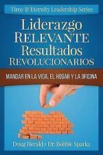 Time and Eternity Leadership: Liderazgo Relevante Resultados Revolucionarios...