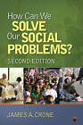 How Can We Solve Our Social Problems? by James A. Crone (Paperback, 2010)