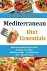 Mediterranean Diet Essentials: Mediterranean Recipes with an Easy to Follow Mediterranean Diet Meal Plan and Lifestyle Guide by Michael Jessimy (Paperback / softback, 2013)