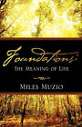 Foundations: The Meaning of Life by Miles Muzio (Paperback / softback, 2008)