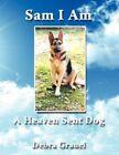 Sam I Am a Heaven Sent Dog 9781434359827 by Debra Grauel Paperback
