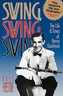 Swing, Swing, Swing: The Life & Times of Benny Goodman by Ross Firestone (Paperback, 1994)