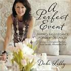 Perfect Event: A Perfect Event: Inspired, Easy Elegance for Every Occasion--Grocery to Gorgeous Recipes, Stylist Secrets, and Affordable DIYs by Debi Lilly (Paperback, 2012)